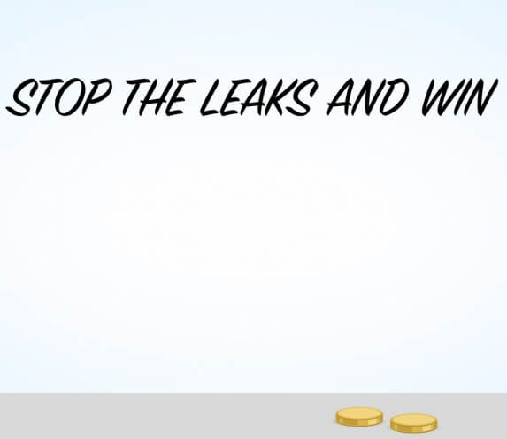 Stop the Leaks and Win